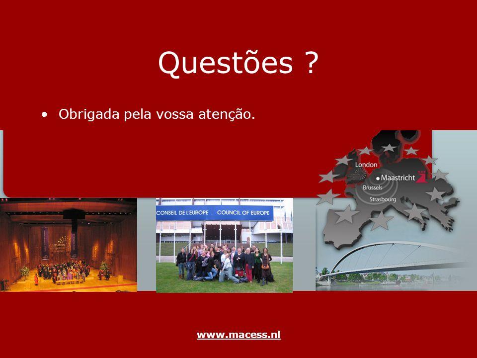 www.macess.nl Questões ? Obrigada pela vossa atenção.