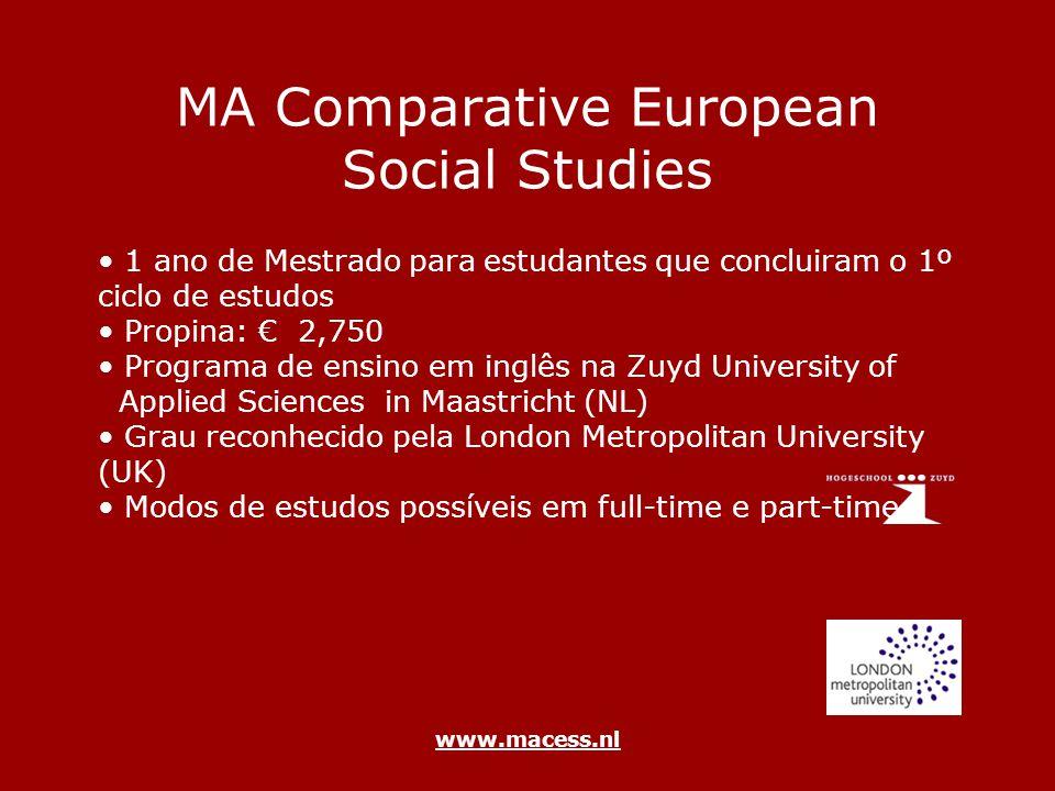 www.macess.nl MA Comparative European Social Studies.Oportunidade de desenvolver uma pesquisa social comparada num contexto de prática profissional e política num contexto europeu.Concebido para aprofundar o conhecimento das instituições da UE, politicas e contextos para o estudo de questões comparadas no âmbito das profissões sociais.