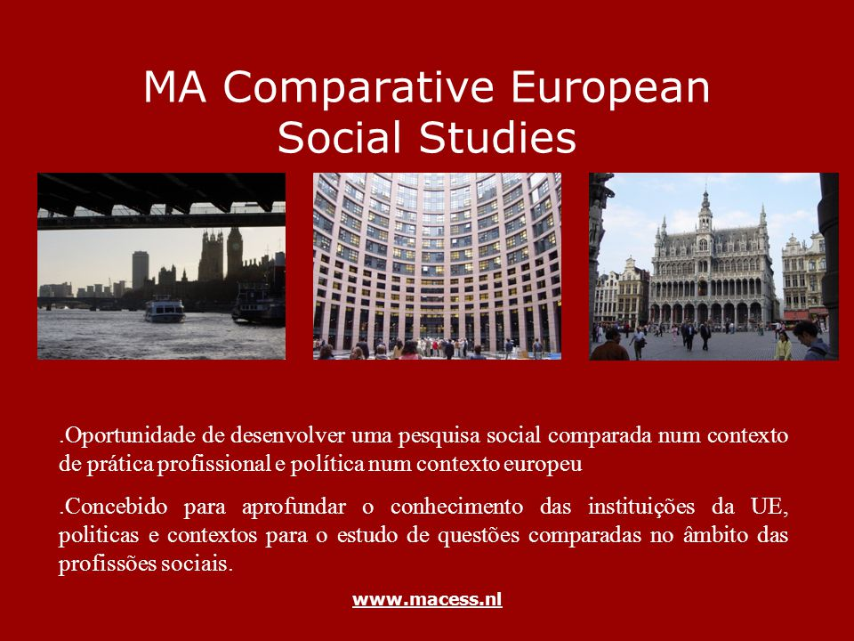 www.macess.nl MA Comparative European Social Studies.Oportunidade de desenvolver uma pesquisa social comparada num contexto de prática profissional e