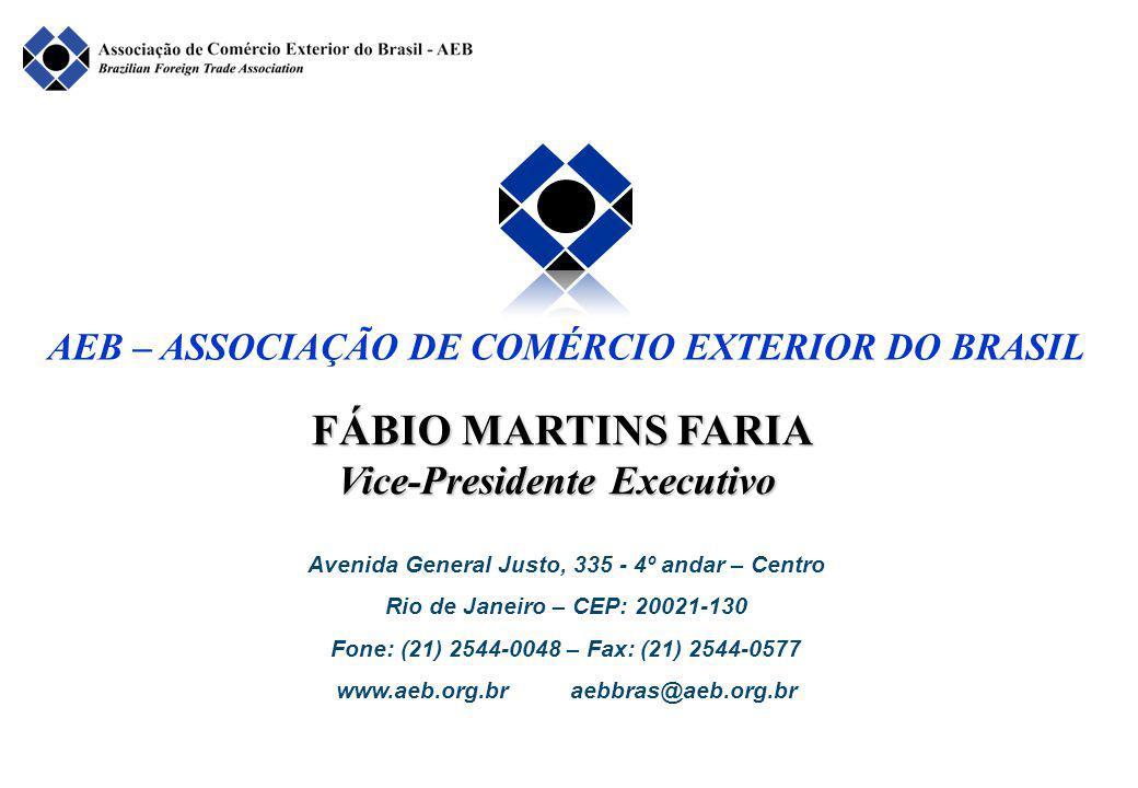 FÁBIO MARTINS FARIA Vice-Presidente Executivo Avenida General Justo, 335 - 4º andar – Centro Rio de Janeiro – CEP: 20021-130 Fone: (21) 2544-0048 – Fax: (21) 2544-0577 www.aeb.org.br aebbras@aeb.org.br AEB – ASSOCIAÇÃO DE COMÉRCIO EXTERIOR DO BRASIL