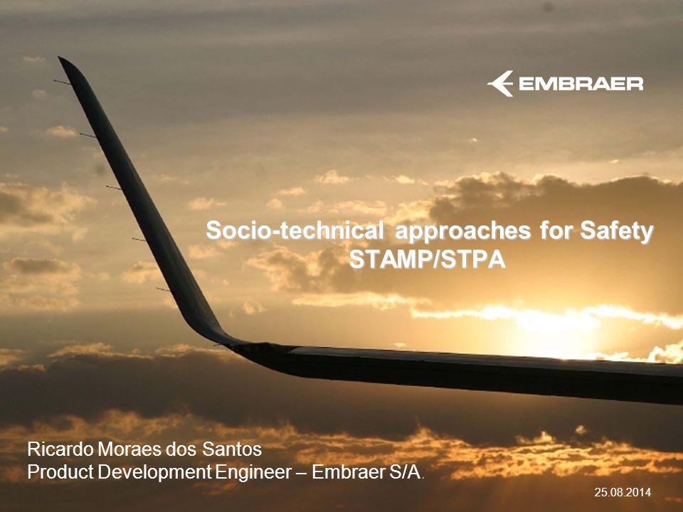 Socio-technical approaches for Safety STAMP/STPA Socio-technical approaches for Safety STAMP/STPA 25.08.2014 Ricardo Moraes dos Santos Product Develop
