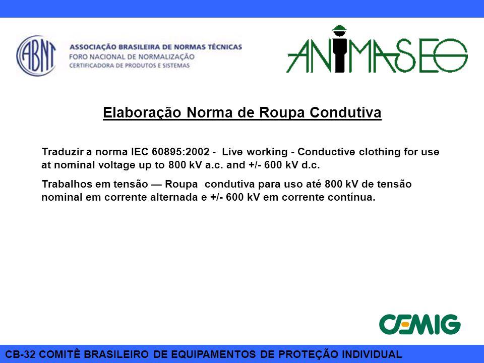CB-32 COMITÊ BRASILEIRO DE EQUIPAMENTOS DE PROTEÇÃO INDIVIDUAL Elaboração Norma de Roupa Condutiva Traduzir a norma IEC 60895:2002 - Live working - Co