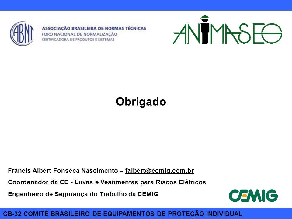 CB-32 COMITÊ BRASILEIRO DE EQUIPAMENTOS DE PROTEÇÃO INDIVIDUAL Obrigado Francis Albert Fonseca Nascimento – falbert@cemig.com.br Coordenador da CE - L