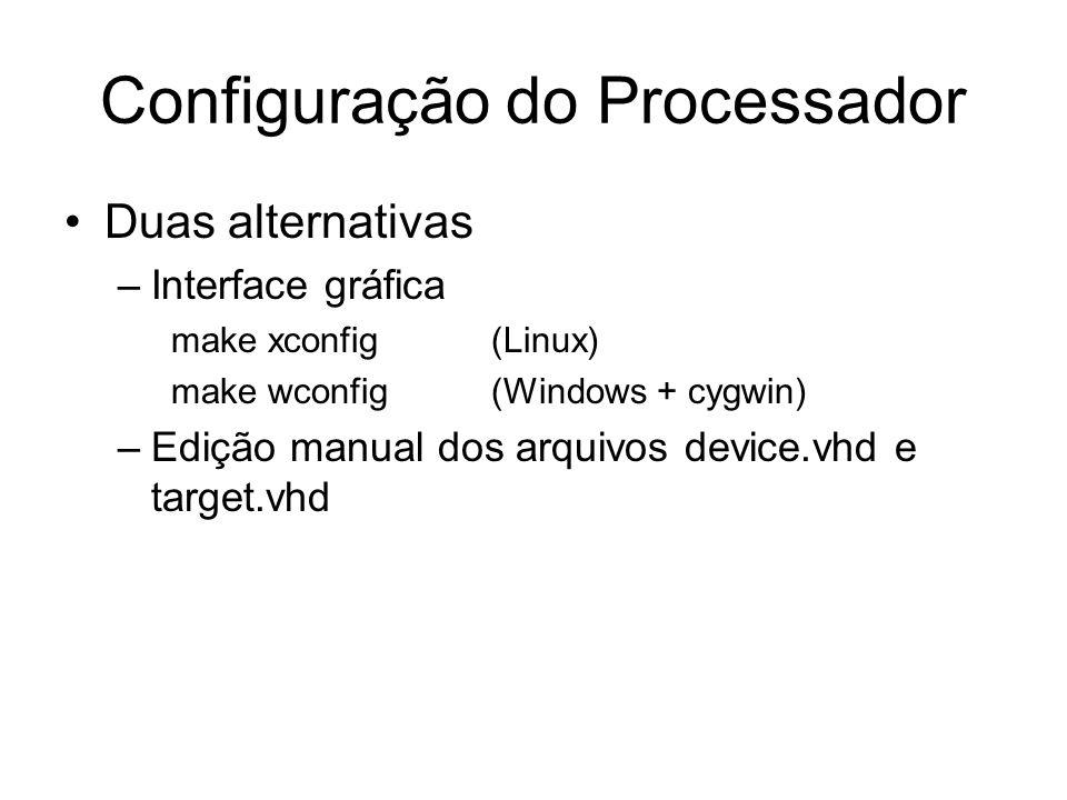 Configuração do Processador Duas alternativas –Interface gráfica make xconfig(Linux) make wconfig(Windows + cygwin) –Edição manual dos arquivos device.vhd e target.vhd