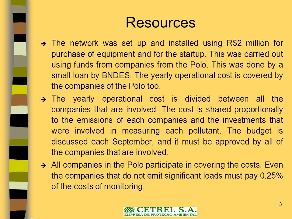 13 Resources  The network was set up and installed using R$2 million for purchase of equipment and for the startup.