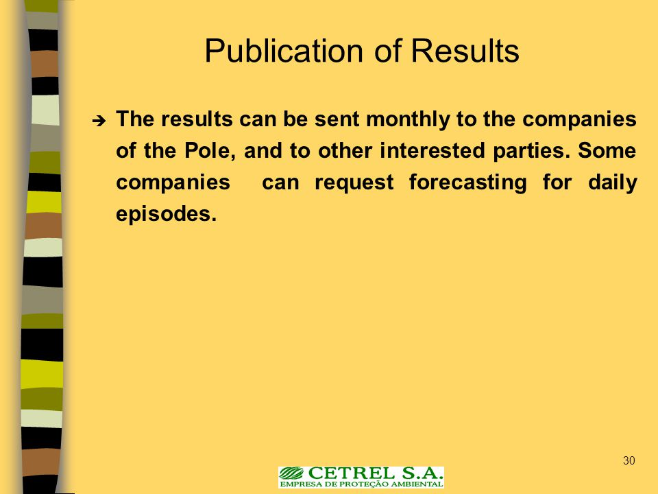 30 Publication of Results  The results can be sent monthly to the companies of the Pole, and to other interested parties. Some companies can request