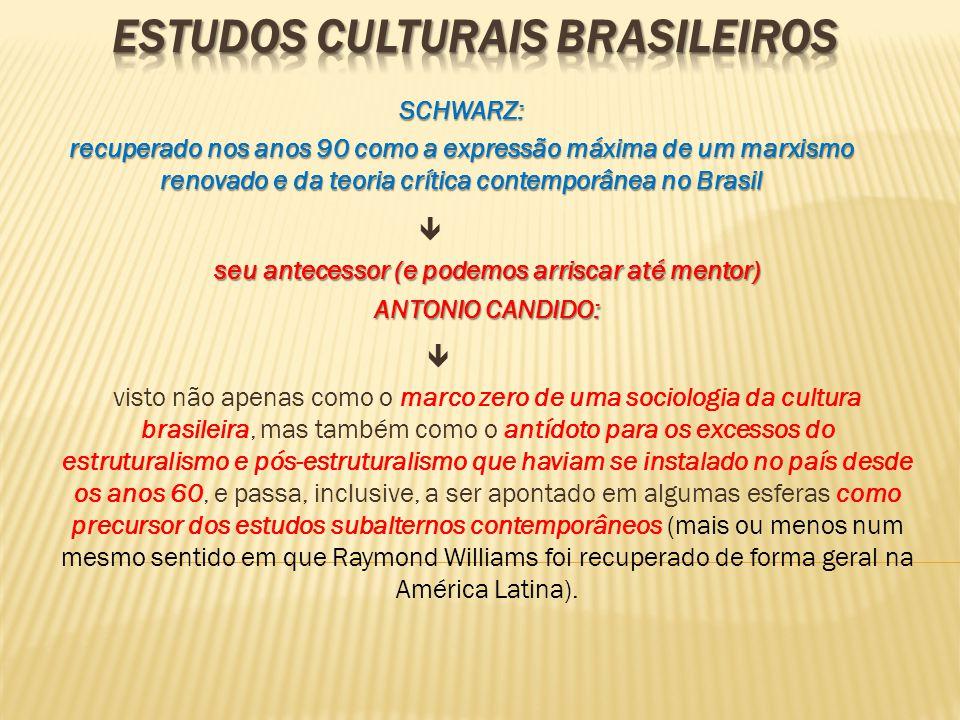 SCHWARZ: recuperado nos anos 90 como a expressão máxima de um marxismo renovado e da teoria crítica contemporânea no Brasil  seu antecessor (e podemo