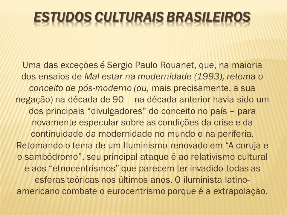 Uma das exceções é Sergio Paulo Rouanet, que, na maioria dos ensaios de Mal-estar na modernidade (1993), retoma o conceito de pós-moderno (ou, mais pr