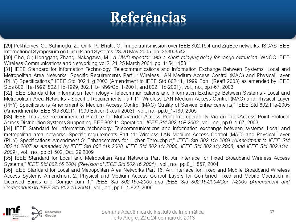 37 [29] Pekhteryev, G.; Sahinoglu, Z.; Orlik, P.; Bhatti, G. Image transmission over IEEE 802.15.4 and ZigBee networks. ISCAS IEEE International Sympo