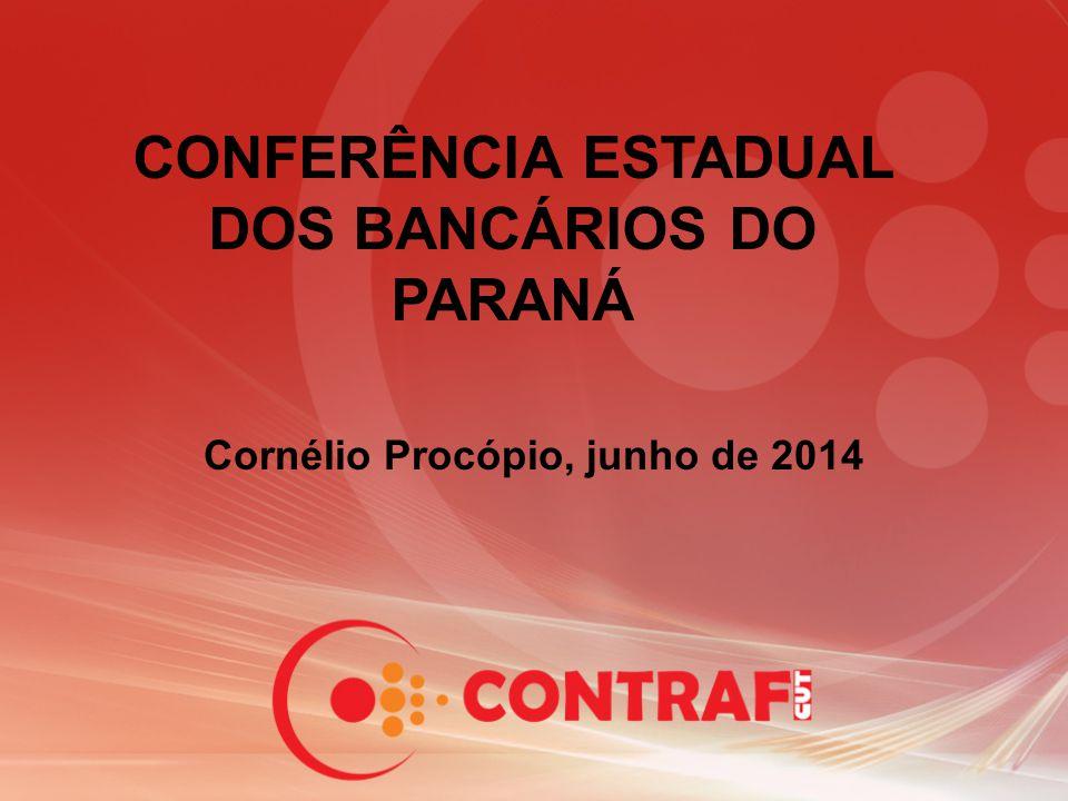 CONFERÊNCIA ESTADUAL DOS BANCÁRIOS DO PARANÁ Cornélio Procópio, junho de 2014