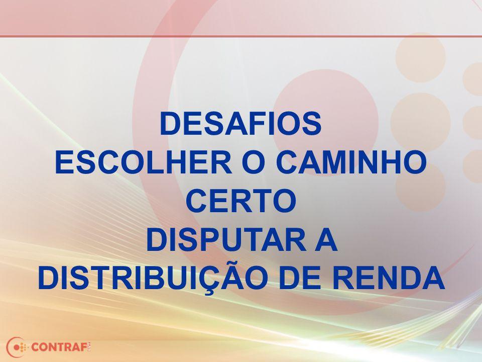 DESAFIOS ESCOLHER O CAMINHO CERTO DISPUTAR A DISTRIBUIÇÃO DE RENDA