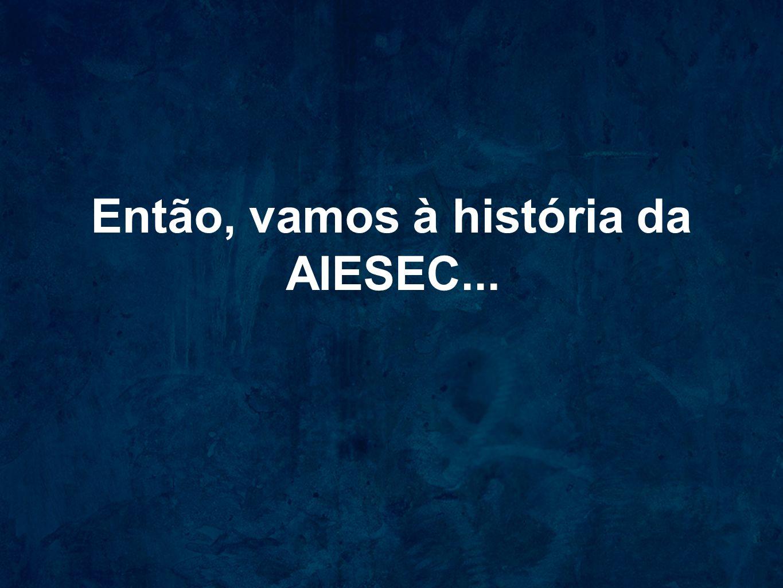 Então, vamos à história da AIESEC...