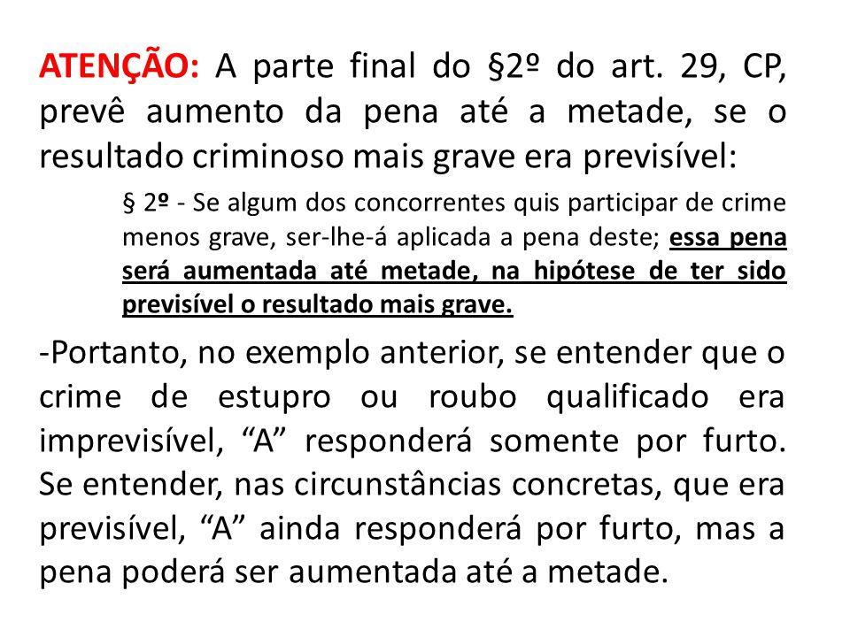 ATENÇÃO: A parte final do §2º do art. 29, CP, prevê aumento da pena até a metade, se o resultado criminoso mais grave era previsível: § 2º - Se algum