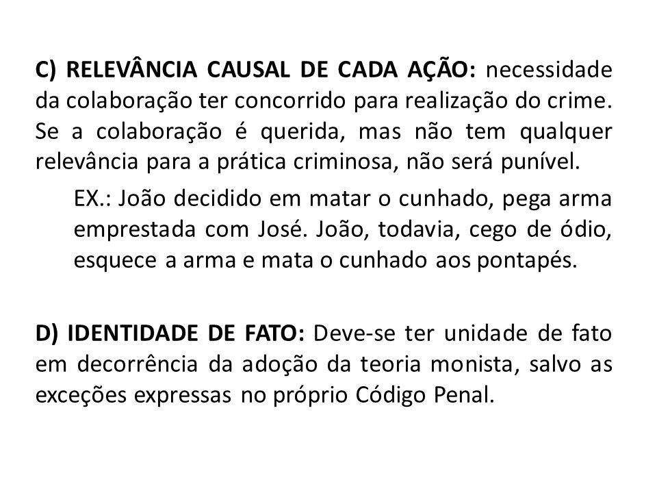 C) RELEVÂNCIA CAUSAL DE CADA AÇÃO: necessidade da colaboração ter concorrido para realização do crime. Se a colaboração é querida, mas não tem qualque