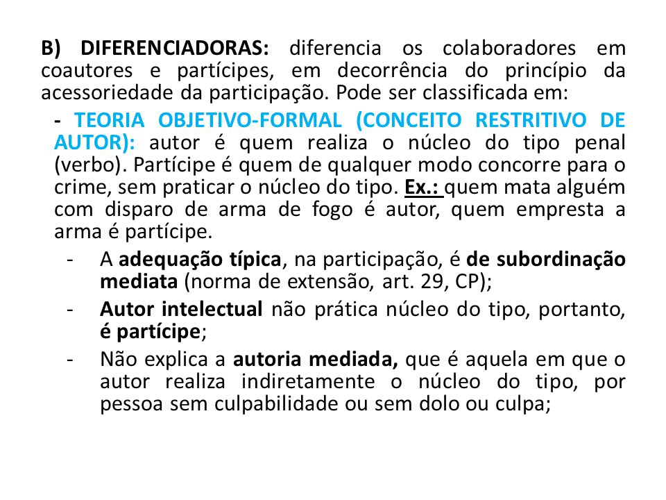 B) DIFERENCIADORAS: diferencia os colaboradores em coautores e partícipes, em decorrência do princípio da acessoriedade da participação. Pode ser clas
