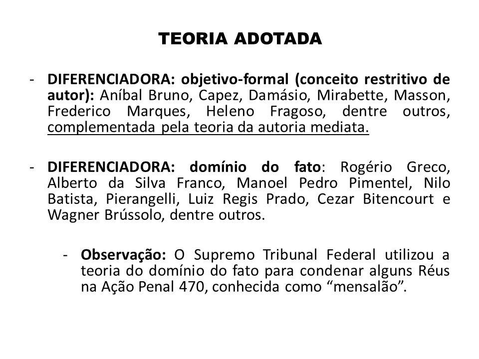 TEORIA ADOTADA -DIFERENCIADORA: objetivo-formal (conceito restritivo de autor): Aníbal Bruno, Capez, Damásio, Mirabette, Masson, Frederico Marques, He