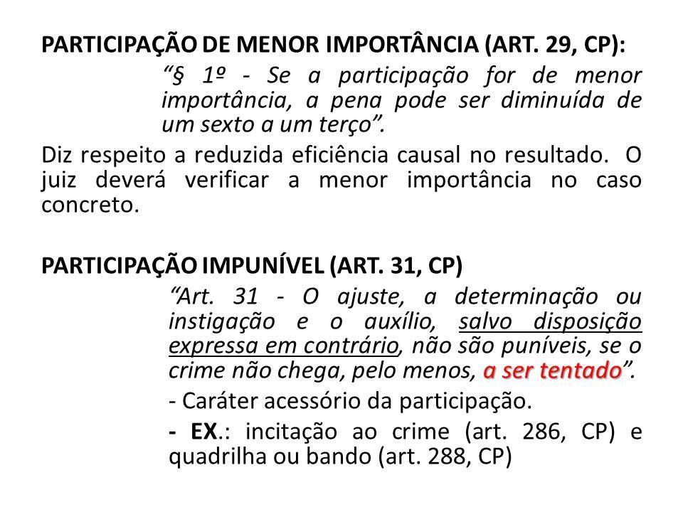 """PARTICIPAÇÃO DE MENOR IMPORTÂNCIA (ART. 29, CP): """"§ 1º - Se a participação for de menor importância, a pena pode ser diminuída de um sexto a um terço"""""""