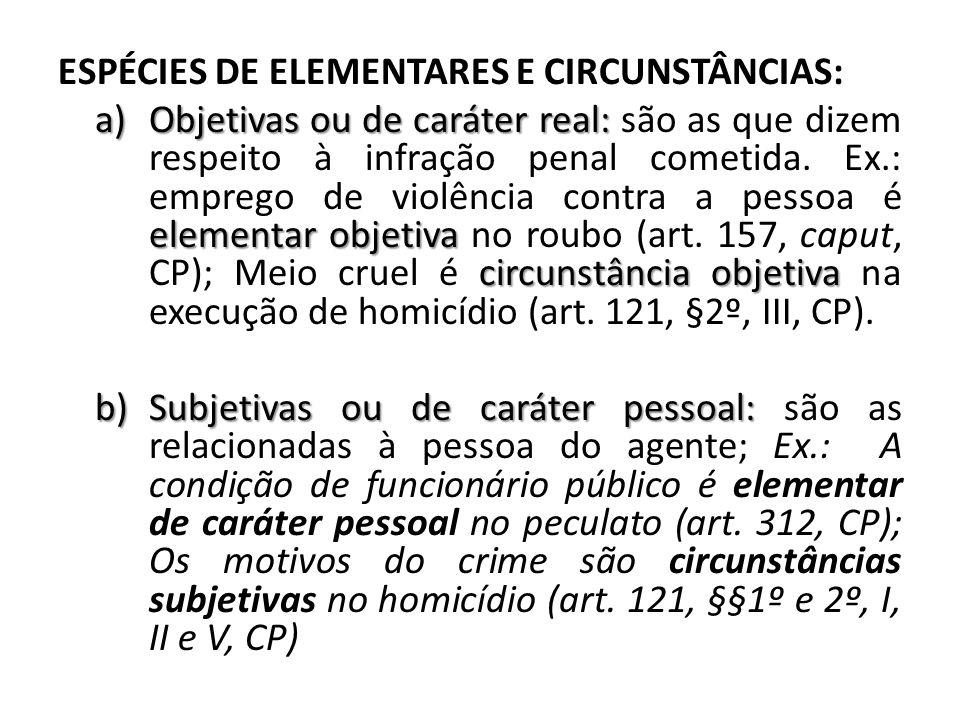 ESPÉCIES DE ELEMENTARES E CIRCUNSTÂNCIAS: a)Objetivas ou de caráter real: elementar objetiva circunstância objetiva a)Objetivas ou de caráter real: sã