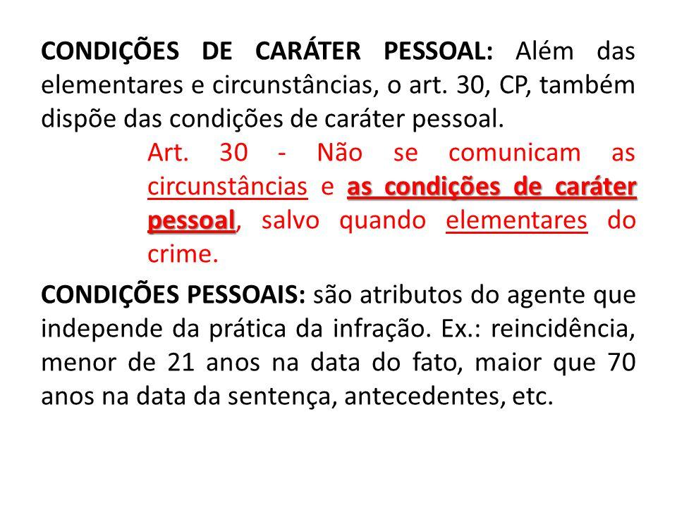 CONDIÇÕES DE CARÁTER PESSOAL: Além das elementares e circunstâncias, o art. 30, CP, também dispõe das condições de caráter pessoal. as condições de ca