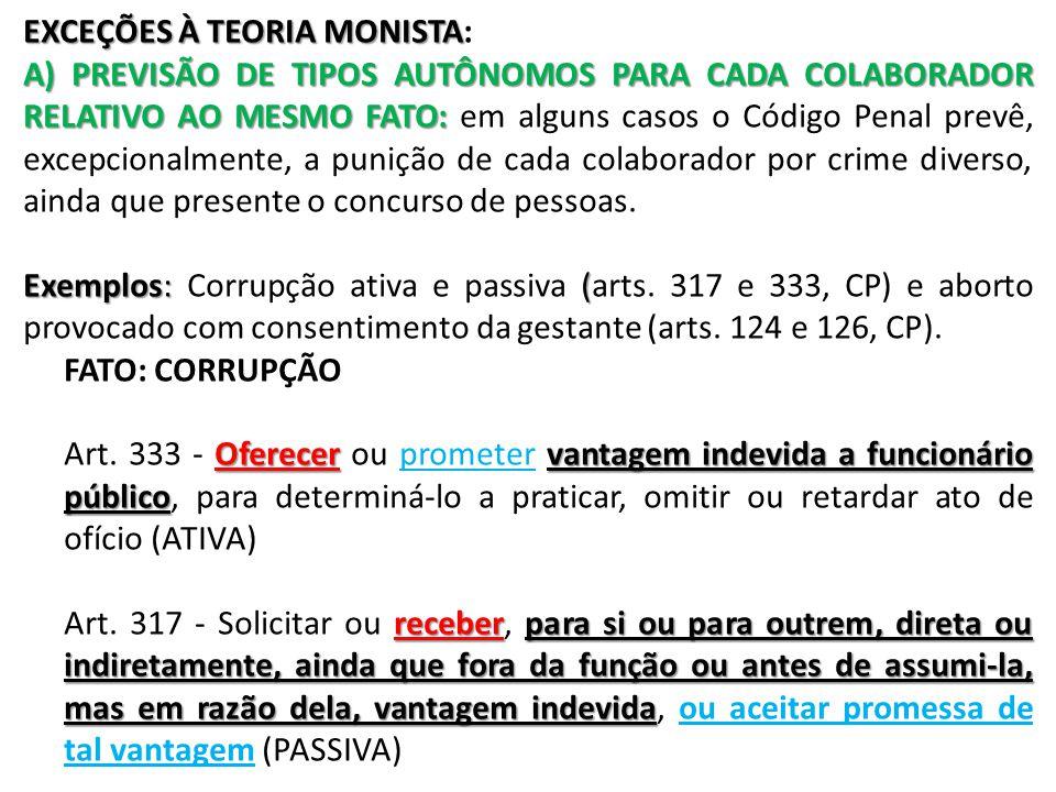 (Defensor Público – MS/2012) No que tange ao concurso de pessoas nos crimes de corrupção ativa e passiva, o Código Penal adotou a teoria: a)Monista b)Causal c)Dualista d)Pluralista e)Unitária