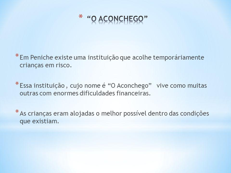 * Em Peniche existe uma instituição que acolhe temporáriamente crianças em risco.