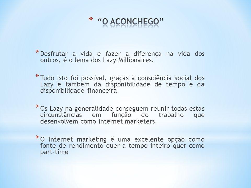 * Desfrutar a vida e fazer a diferença na vida dos outros, é o lema dos Lazy Millionaires.