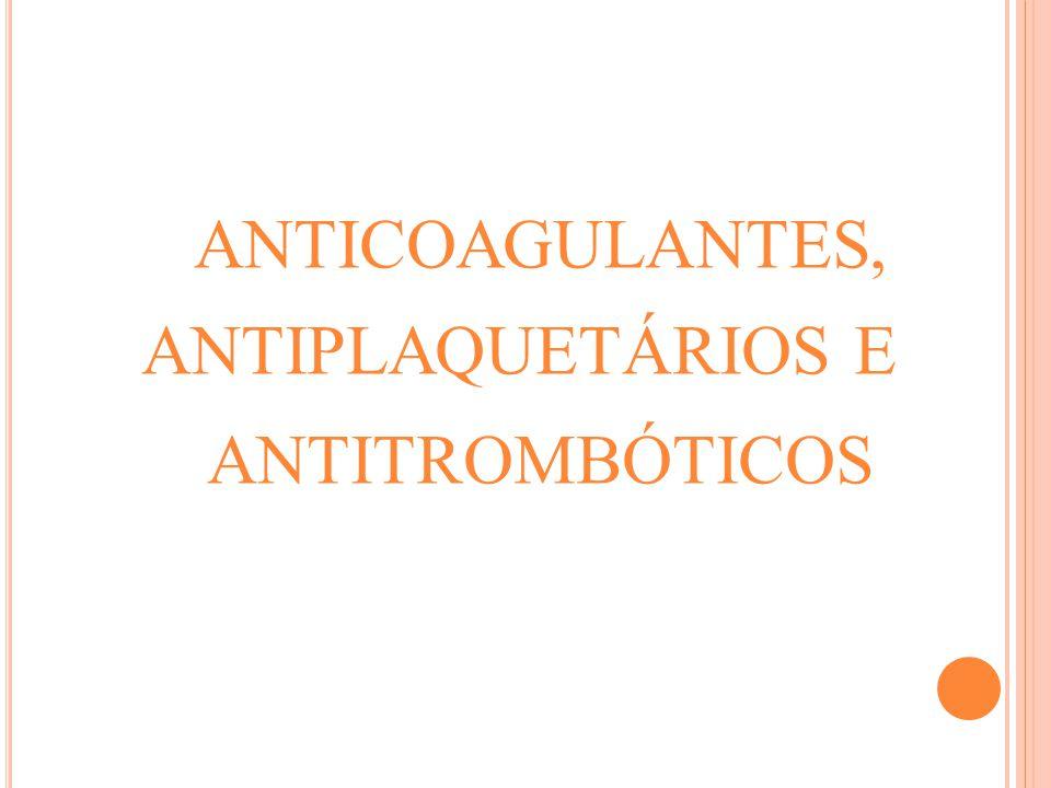 ANTICOAGULANTES, ANTIPLAQUETÁRIOS E ANTITROMBÓTICOS