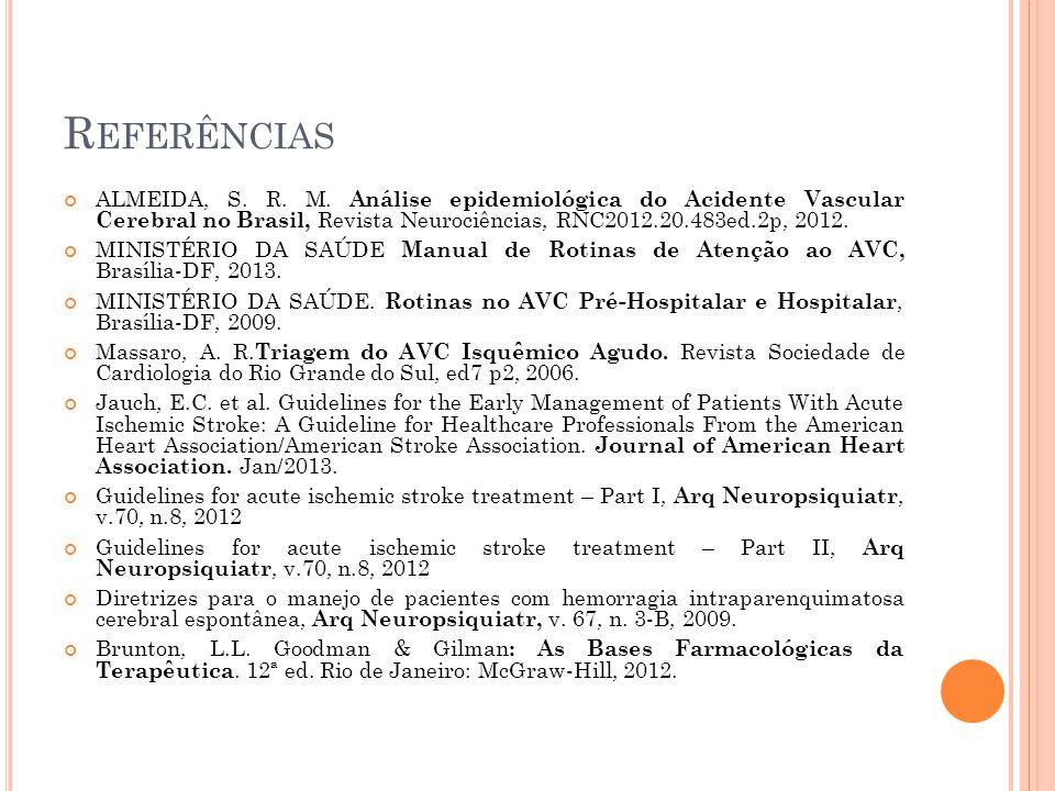 R EFERÊNCIAS ALMEIDA, S. R. M. Análise epidemiológica do Acidente Vascular Cerebral no Brasil, Revista Neurociências, RNC2012.20.483ed.2p, 2012. MINIS