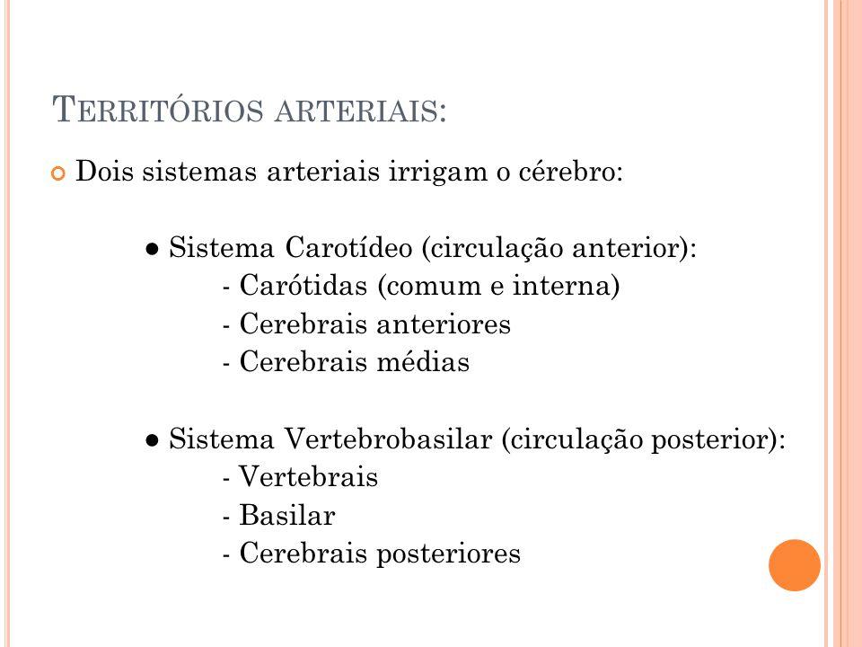 T ERRITÓRIOS ARTERIAIS : Dois sistemas arteriais irrigam o cérebro: ● Sistema Carotídeo (circulação anterior): - Carótidas (comum e interna) - Cerebra