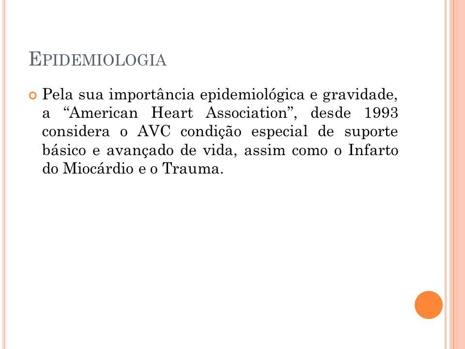 """E PIDEMIOLOGIA Pela sua importância epidemiológica e gravidade, a """"American Heart Association"""", desde 1993 considera o AVC condição especial de suport"""