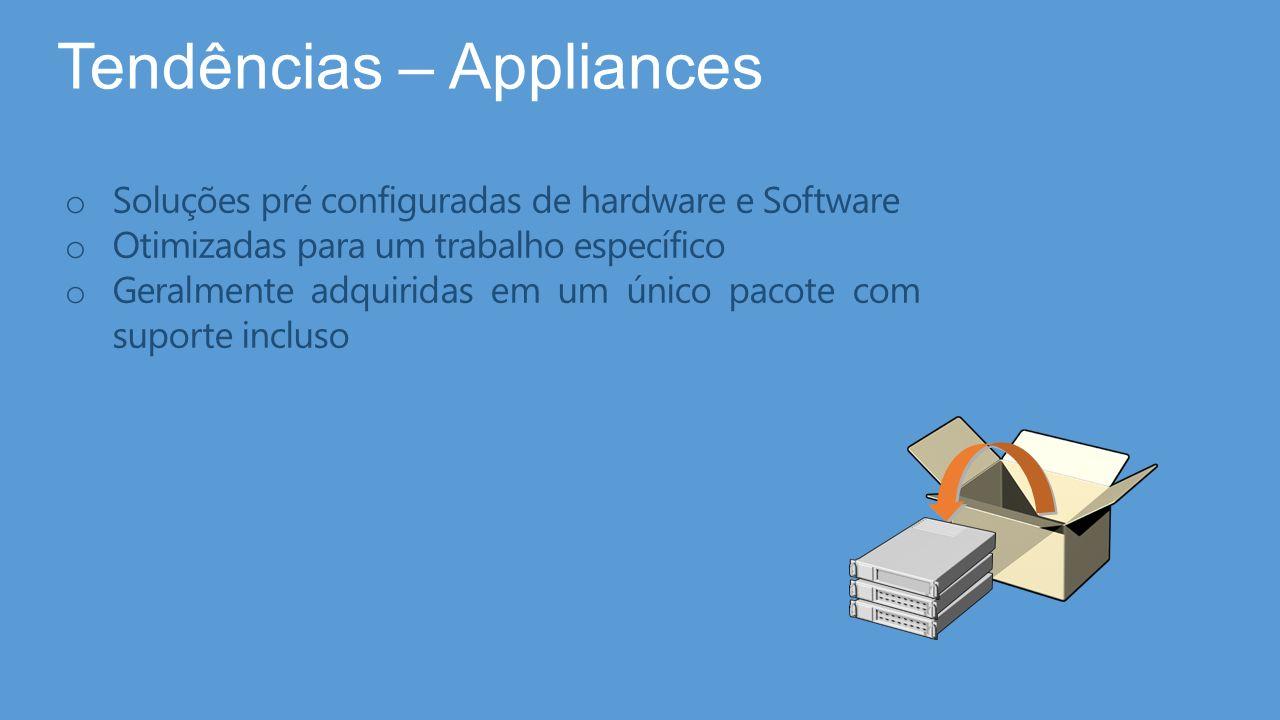 Tendências – Appliances o Soluções pré configuradas de hardware e Software o Otimizadas para um trabalho específico o Geralmente adquiridas em um únic