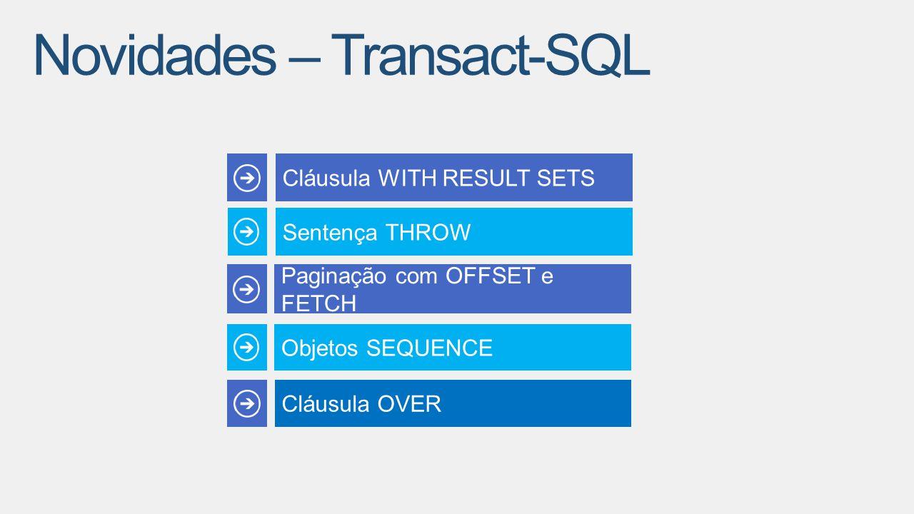 Paginação com OFFSET e FETCH Objetos SEQUENCE Cláusula WITH RESULT SETS Sentença THROW Cláusula OVER Novidades – Transact-SQL