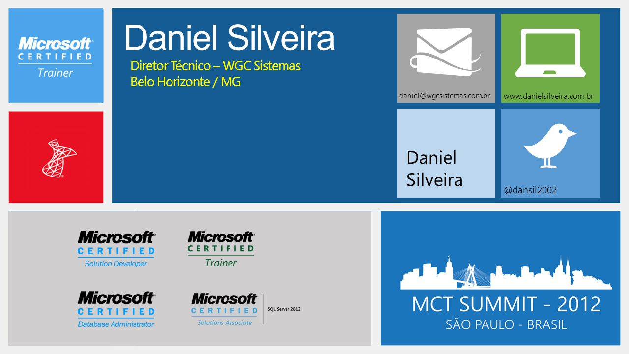 Daniel Silveira daniel@wgcsistemas.com.br www.danielsilveira.com.br @dansil2002 Diretor Técnico – WGC Sistemas Belo Horizonte / MG