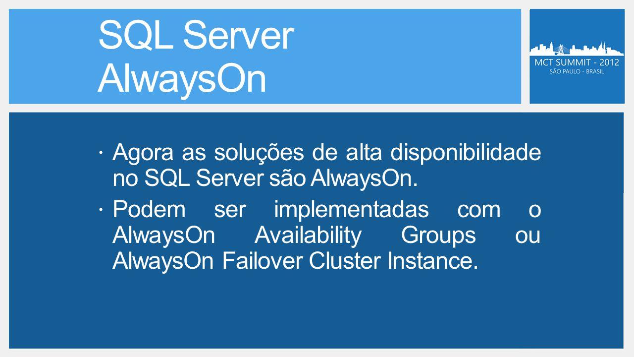  Agora as soluções de alta disponibilidade no SQL Server são AlwaysOn.  Podem ser implementadas com o AlwaysOn Availability Groups ou AlwaysOn Failo