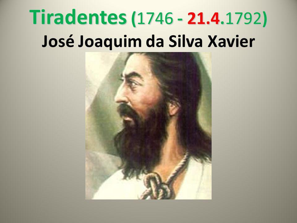 Tiradentes (1746 - 21.4.1792) Tiradentes (1746 - 21.4.1792) José Joaquim da Silva Xavier