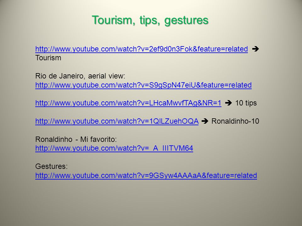 http://www.youtube.com/watch?v=2ef9d0n3Fok&feature=relatedhttp://www.youtube.com/watch?v=2ef9d0n3Fok&feature=related  Tourism Rio de Janeiro, aerial