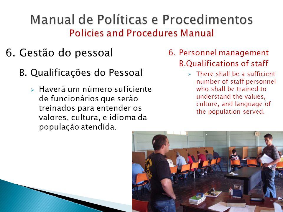 6.Gestão do pessoal B.Qualificações do Pessoal  Haverá um número suficiente de funcionários que serão treinados para entender os valores, cultura, e idioma da população atendida.