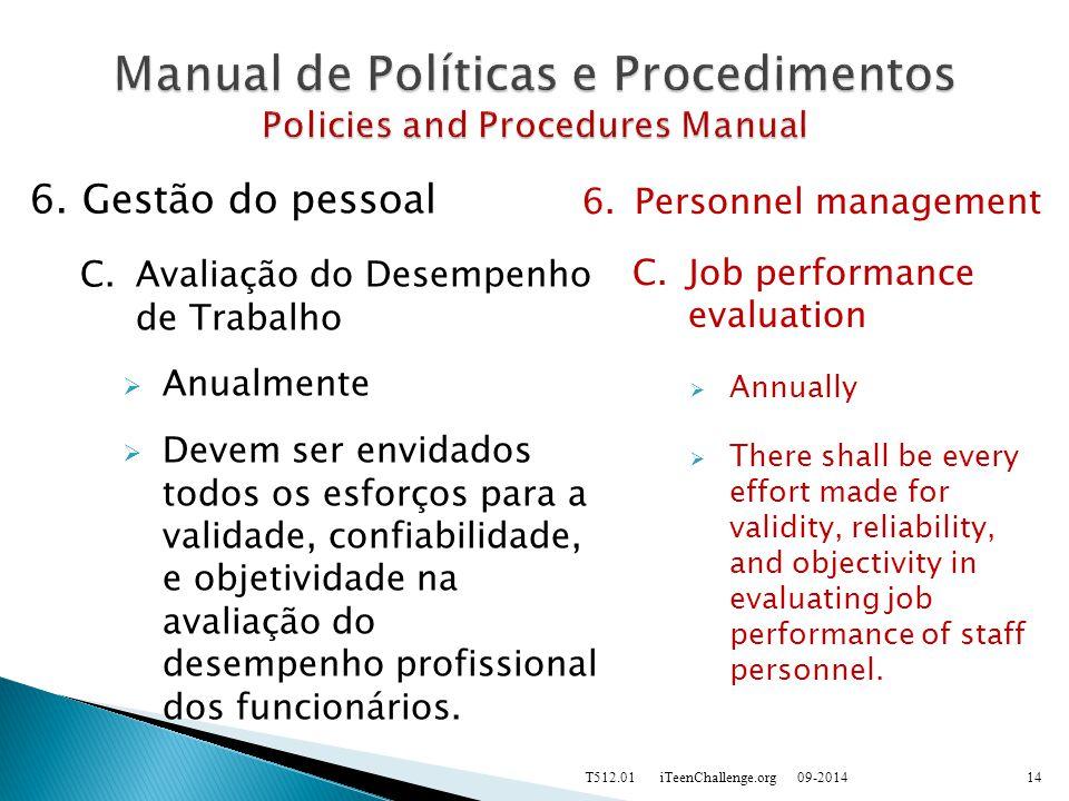 6.Gestão do pessoal C.Avaliação do Desempenho de Trabalho  Anualmente  Devem ser envidados todos os esforços para a validade, confiabilidade, e objetividade na avaliação do desempenho profissional dos funcionários.