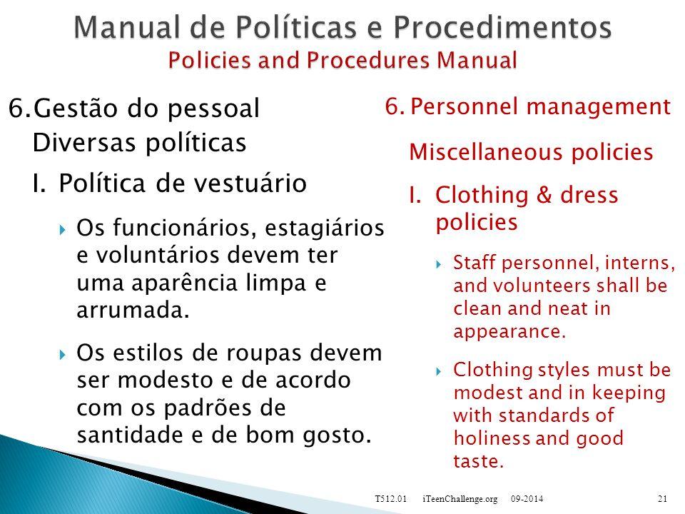 6.Gestão do pessoal Diversas políticas I.Política de vestuário  Os funcionários, estagiários e voluntários devem ter uma aparência limpa e arrumada.