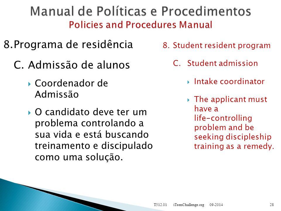 8.Programa de residência C.Admissão de alunos  Coordenador de Admissão  O candidato deve ter um problema controlando a sua vida e está buscando treinamento e discipulado como uma solução.