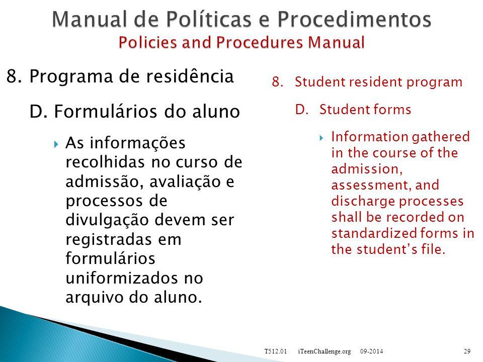 8.Programa de residência D.Formulários do aluno  As informações recolhidas no curso de admissão, avaliação e processos de divulgação devem ser registradas em formulários uniformizados no arquivo do aluno.