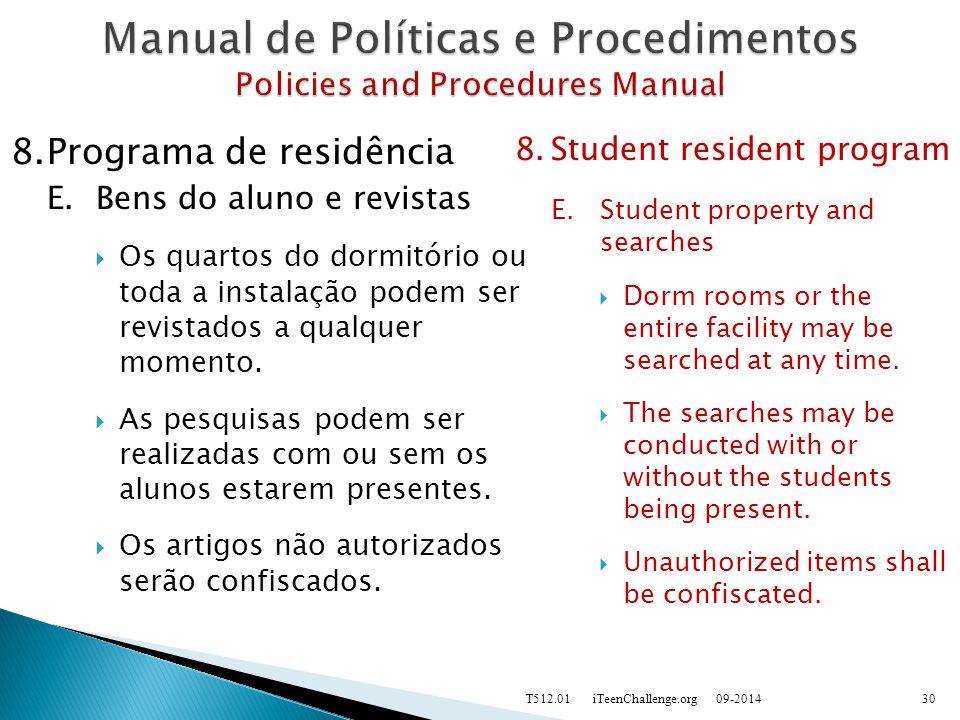 8.Programa de residência E.Bens do aluno e revistas  Os quartos do dormitório ou toda a instalação podem ser revistados a qualquer momento.