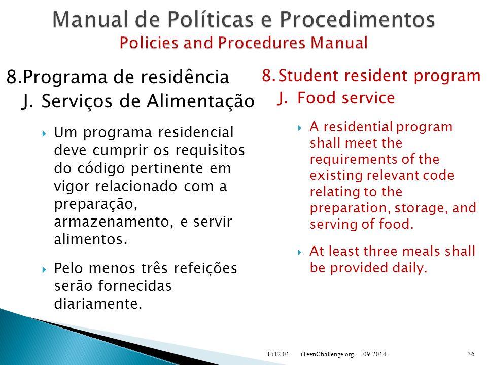 8.Programa de residência J.Serviços de Alimentação  Um programa residencial deve cumprir os requisitos do código pertinente em vigor relacionado com a preparação, armazenamento, e servir alimentos.