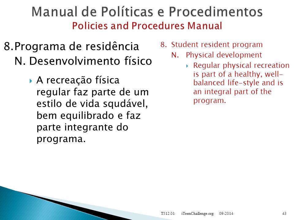 8.Programa de residência N.Desenvolvimento físico  A recreação física regular faz parte de um estilo de vida squdável, bem equilibrado e faz parte integrante do programa.