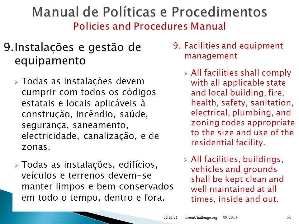 9.Instalações e gestão de equipamento  Todas as instalações devem cumprir com todos os códigos estatais e locais aplicáveis à construção, incêndio, saúde, segurança, saneamento, electricidade, canalização, e de zonas.