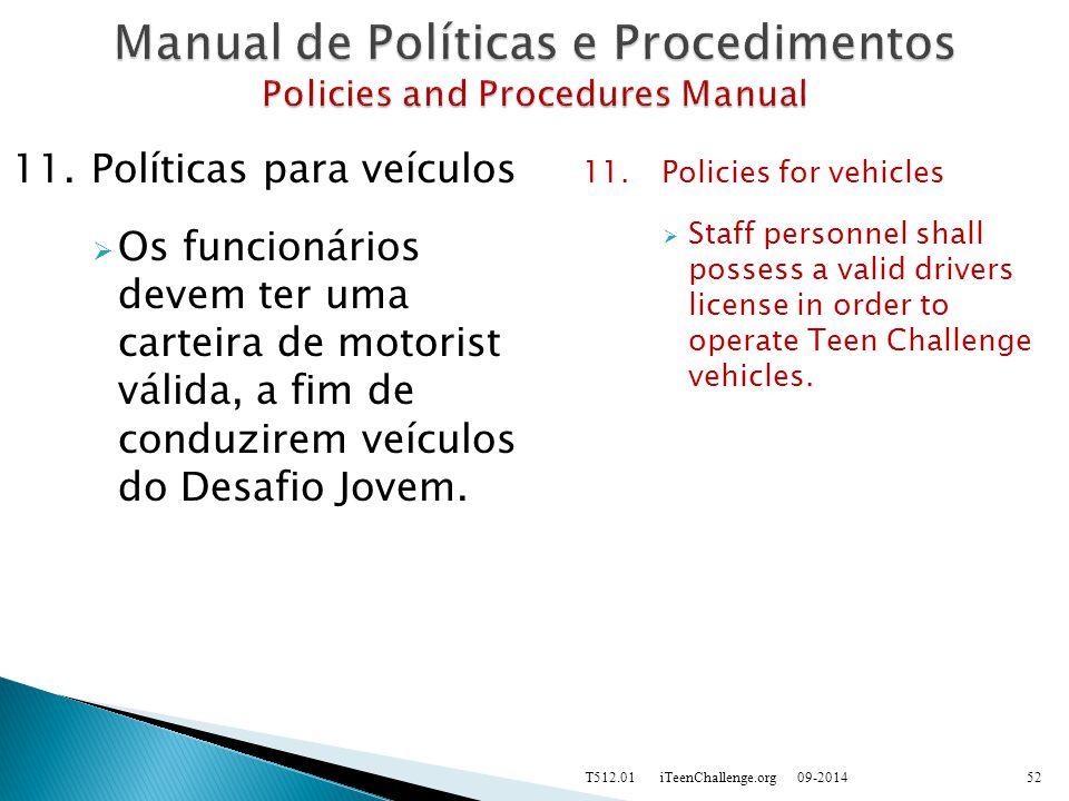 11.Políticas para veículos  Os funcionários devem ter uma carteira de motorist válida, a fim de conduzirem veículos do Desafio Jovem.
