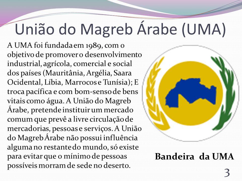 União do Magreb Árabe (UMA) A UMA foi fundada em 1989, com o objetivo de promover o desenvolvimento industrial, agrícola, comercial e social dos paíse