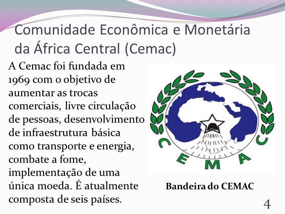 Comunidade Econômica e Monetária da África Central (Cemac) 4 A Cemac foi fundada em 1969 com o objetivo de aumentar as trocas comerciais, livre circul
