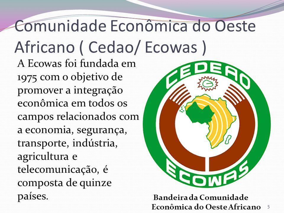 Comunidade Econômica do Oeste Africano ( Cedao/ Ecowas ) 5 A Ecowas foi fundada em 1975 com o objetivo de promover a integração econômica em todos os