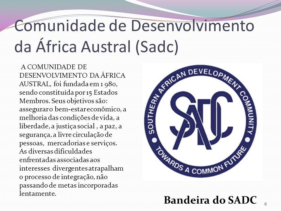 Comunidade de Desenvolvimento da África Austral (Sadc) 6 A COMUNIDADE DE DESENVOLVIMENTO DA ÁFRICA AUSTRAL, foi fundada em 1 980, sendo constituída po